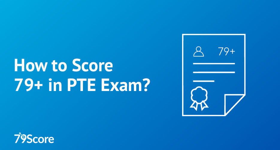 How to Score 79+ in PTE Exam?