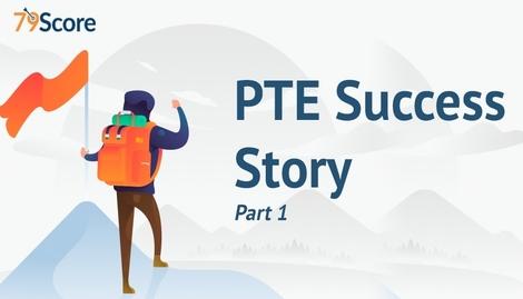 PTE Academic Success Story – A Journey to Achieve 79 Score (Part-1)